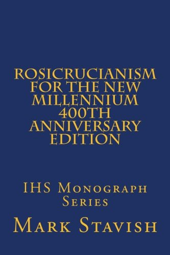 Rosicrucianism for the New Millennium - 400th Anniversary Edition: IHS Monograph Series