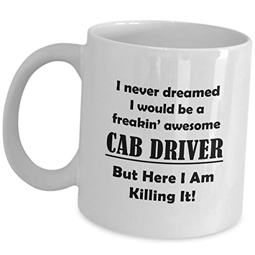 Cab Drivers Funny Gag Gift - Taxi Driver Coffee Mug Tea Cup Cute As Seen On T Shirt For Men Women Chauffeur Appreciation - Never Dreamed I Would Be Freakin Awesome