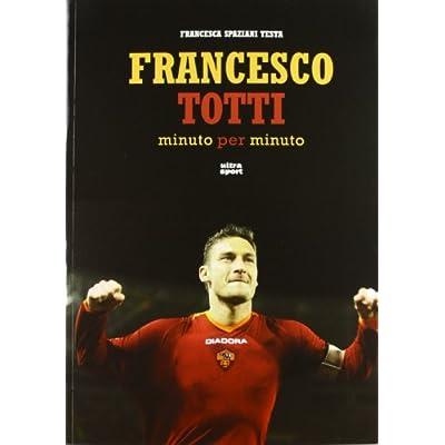 8e2d5bf3845a Francesco Totti Minuto Per Minuto PDF Download Free - NortonMoss