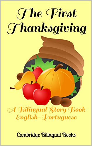 The First Thanksgiving: A Bilingual Story Book English-Portuguese (English Edition)