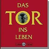 Das Tor ins Leben: Mit 8-sprachigem Prolog in deutsch, englisch, russisch, französisch, polnisch, italienisch, türkisch und spanisch