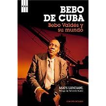 Bebo de Cuba: Bebo Valdes y su Mundo [With Music CD] = Bebo of Cuba