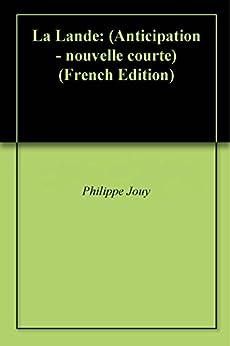 La Lande: (Anticipation - nouvelle courte) par [Jouy, Philippe]
