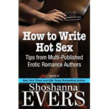 [(How to Write Hot Sex: Tips from Multi-Published Erotic Romance Authors)] [Author: Shoshanna Evers] published on (April, 2014)