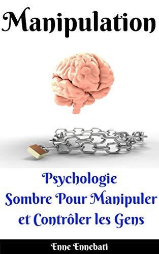 Couverture du livre Manipulation : Manipulation Psychologie Sombre Pour Manipuler et Contrôler les Gens : Guide d'instruction étape par étape pour manipuler les gens à l'aide de la psychologie des ténèbres