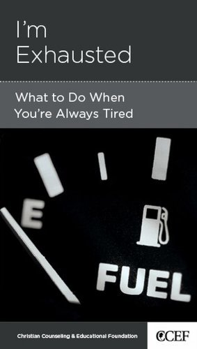I'm Exhausted: What to Do When Your're Always Tired by David Powlison (2010-10-31)