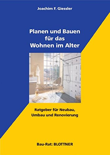 Planen und Bauen für das Wohnen im Alter: Ratgeber für Neubau, Umbau und Renovierung (Bau-Rat)