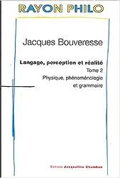 Langage, perception et réalite, tome 2 : Physique phénoménologie et grammaire