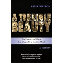 Terrible Beauty: A Cultural History of the Twentieth Century: The People and Ideas that Shaped the Modern Mind: A History (English Edition)