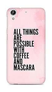 AMEZ all things are possible with coffee and mascara Back Cover For HTC Desire 626 LTE