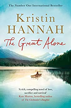 The Great Alone: A Compelling Story of Love, Heartbreak and Survival, From the Multi-million Copy Bestselling Author of The Nightingale by [Hannah, Kristin]