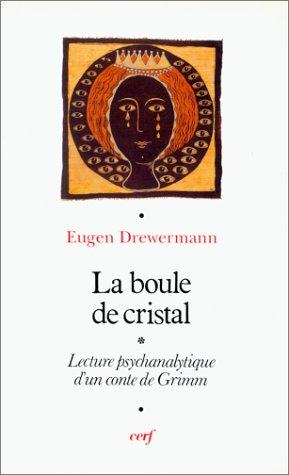 La boule de cristal : Interprétation psychanalytique d'un conte de Grimm par Jakob et Wilhelm Grimm