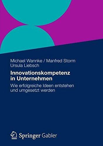 Innovationskompetenz in Unternehmen: Wie erfolgreiche Ideen entstehen und umgesetzt werden (German Edition) by Michael Wannke (2012-09-08)