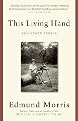 This Living Hand: And Other Essays by Edmund Morris (2013-12-10)