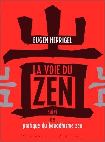 La voie du zen. avec en appendice Pratique du bouddhisme zen