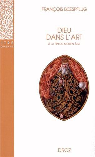 Dieu dans l'art à la fin du Moyen Age par François Boespflug