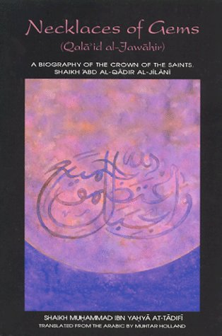 Necklaces of Gems (Qada'id Al-jawahir): A Biography of Shaikh 'Abd Al-Qadir Al-Jilani