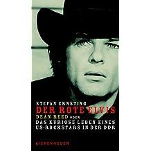 Der rote Elvis: Dean Reed oder Das kuriose Leben eines US-Rockstars in der DDR