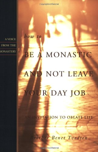 How to Be a Monastic and Not Leave Your Day Job: An Invitation to Oblate Life (Voice from the Monastery)