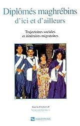 Diplômés maghrébins d'ici et d'ailleurs : Trajectoires sociales et itinéraires migratoires