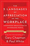 The 5 Languages of Appreciation in the Workplace: Empowering Organizations by Encouraging People (English Edition)