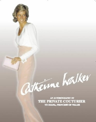 Catherine Walker: An Autobiography by the Private Couturier to Diana, Princess of Wales