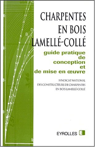 CHARPENTES EN BOIS LAMELLE-COLLE. Guide pratique d...