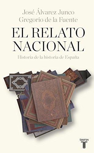 El relato nacional: Historia de la historia de España por José Álvarez Junco