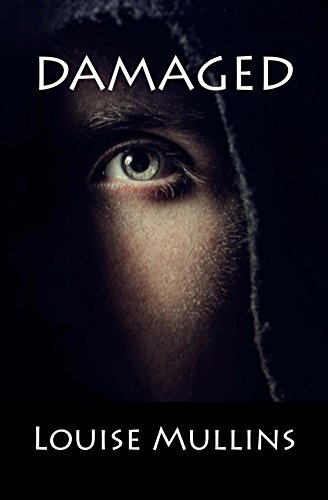 Damaged: A Psychological Crime Thriller by [Mullins, Louise]