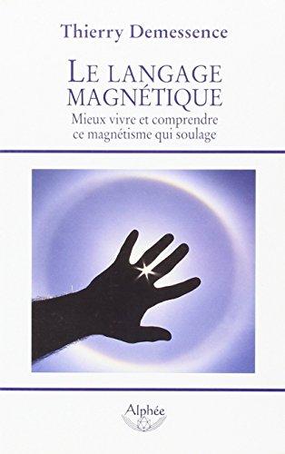 Le langage magnétique : Mieux vivre et comprendre ce magnétisme qui soulage
