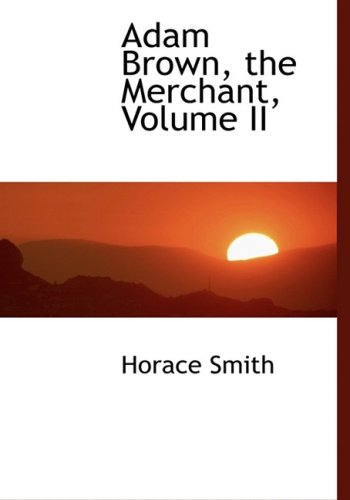 2: Adam Brown, the Merchant, Volume II