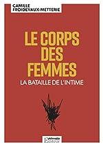 Le corps des femmes - La bataille de l'intime de Camille Froidevaux-Metterie