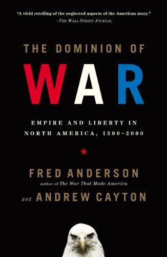 The Dominion of War: Empire and Liberty in North America, 1500-2000 (English Edition) (Wörterbuch Amerikanischen Der Biografie)