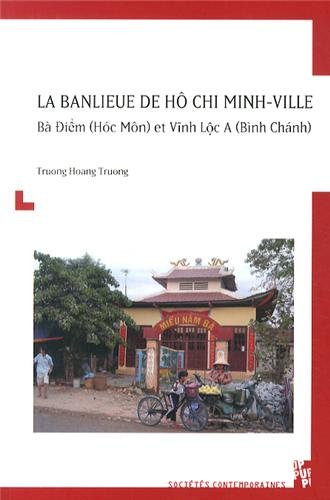 La banlieue de Hô Chi Minh-Ville : Bà Diêm (Hoc Môn) et Vinh Lôc A (Binh Chanh) par Truong Hoang Truong
