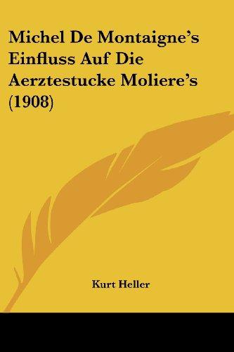 Michel de Montaigne's Einfluss Auf Die Aerztestucke Moliere's (1908)
