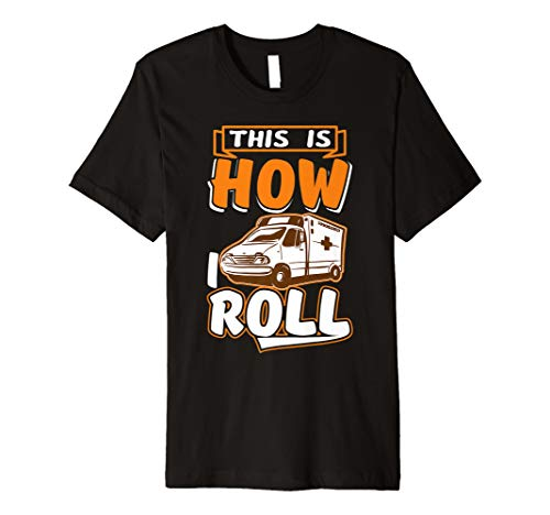 This Is How I Roll Paramedic Emergency Ambulance EMT Tshirt - Emergency Medical Roll