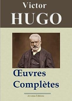 Victor Hugo: Oeuvres complètes - 122 titres (Annotés et illustrés) - Arvensa Editions par [Hugo, Victor]