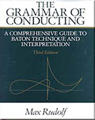 The Grammar of Conducting: A Comprehensive Guide to Baton Technique and Interpretation