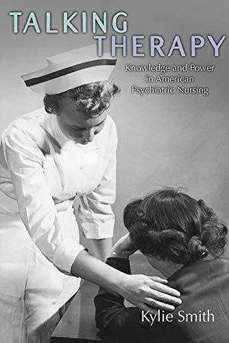 Talking Therapy: Knowledge and Power in American Psychiatric Nursing (Critical Issues in Health and Medicine) (English Edition)
