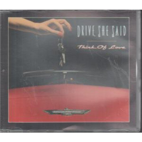 DRIVE SHE SAID-THINK OF LOVE