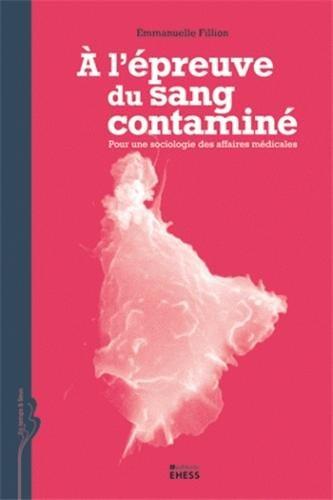 A l'épreuve du sang contaminé : Pour une sociologie des affaires médicales
