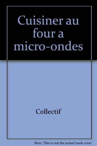 CUISINER AU FOUR MICRO-ONDES par Collectif
