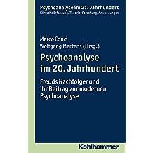 Psychoanalyse im 20. Jahrhundert: Freuds Nachfolger und ihr Beitrag zur modernen Psychoanalyse (Psychoanalyse im 21. Jahrhundert)