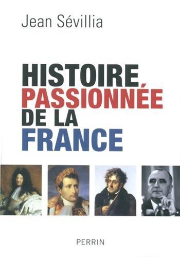 Histoire passionnée de la France par Jean Sévillia