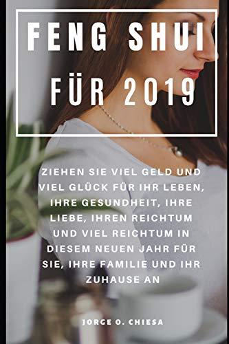 Feng Shui für 2019 : Ziehen Sie viel Geld und viel Glück für Ihr Leben, Ihre Gesundheit, Ihre Liebe, Ihren Reichtum und viel Reichtum in diesem neuen Jahr für Sie, Ihre Familie und Ihr Zuhause an