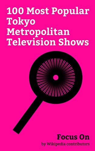 Focus On: 100 Most Popular Tokyo Metropolitan Television Shows: Dragon Ball Z, KonoSuba, Masamune-kun's Revenge, Little Witch Academia, Fullmetal Alchemist: ... of the Dead, etc. (English Edition)