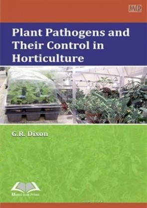 Plant Pathogens and their Control in Horticulture [Hardcover] [Jan 01, 2014] Dixon, G.R. par G.R. Dixon