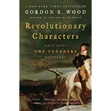[( Revolutionary Characters: What Made the Founders Different By Wood, Gordon S. ( Author ) Paperback Jun - 2007)] Paperback
