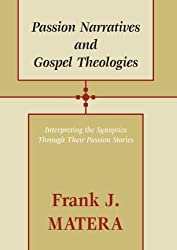 Passion Narratives and Gospel Theologies: Interpreting the Synoptics Through Their Passion Stories
