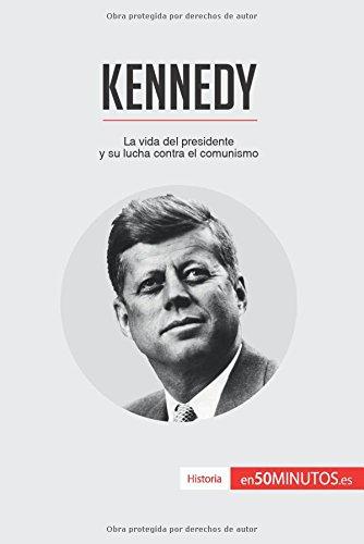 Kennedy: La vida del presidente y su lucha contra el comunismo